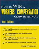 How to Win a Workers' Compensation Claim in Illinois, 2nd Edition, Mark Weissburg, 1463703406