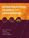 Bioseparations Science and Engineering, Harrison, Roger G. and Todd, Paul W., 0195123409