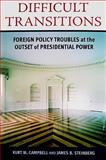Difficult Transitions : Foreign Policy Troubles at the Outset of Presidential Power, Campbell, Kurt M. and Steinberg, James B., 0815713401