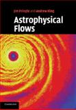 Astrophysical Flows, Pringle, James E. and King, Andrew, 1107693403