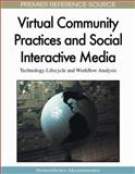 Virtual Community Practices and Social Interactive Media : Technology Lifecycle and Workflow Analysis, Demosthenes Akoumianakis, 1605663409