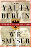 From Yalta to Berlin : The Cold War Struggle over Germany, Smyser, W. R., 031223340X