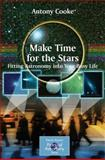 Make Time for the Stars : Fitting Astronomy into Your Busy Life, Cooke, Antony, 0387893407