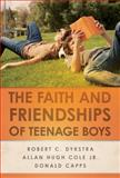 The Faith and Friendships of Teenage Boys, Robert C. Dykstra and Allan Hugh Cole Jr., 0664233406