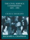 The Civil Service Commission, 1855-1991, Richard A. Chapman, 0714653403