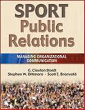 Sport Public Relations : Managing Organizational Communication, Stoldt, G. Clayton and Dittmore, Stephen W., 0736053409