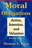 Moral Obligations : Action, Intention, and Valuation, Wren, Thomas E., 1412813409