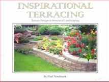 Inspirational Terracing : Terrace Design in Structural Landscaping, Nordmark, Paul, 1886513406