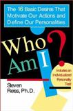 Who am I?: 16 Basic Desires that Motivate Our Actions Define Our Persona, Steven Reiss, 0425183408