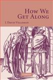 How We Get Along, Velleman, J. David and Velleman, J. David, 0521043409