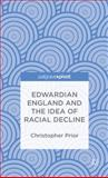 Edwardian England and the Idea of Racial Decline : An Empire's Future, Prior, Christopher, 1137373407