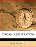 Organ Registration, Everett E. Truette, 1149493402