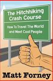 The Hitchhiking Crash Course: How to Travel the World and Meet Cool People, Matt Forney, 1484013409
