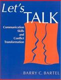 Let's Talk : Communication Skills and Conflict Transformation, Bartel, Barry C., 087303340X