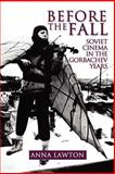 Before the Fall : Soviet Cinema in the Gorbachev Years, Lawton, Anna, 0974493406