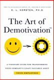 The Art of Demotivation - Manager Edition : A Visionary Guide for Transforming Your Company's Least Valuable Asset - Your Employees, Kersten, E. L., 1892503409