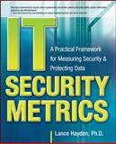 IT Security Metrics : A Practical Framework for Measuring Security and Protecting Data, Hayden, Lance, 0071713409