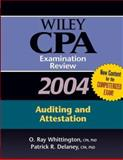 Wiley CPA Examination Review 2004 : Auditing and Attestation, Delaney, Patrick R. and Whittington, O. Ray, 047146340X