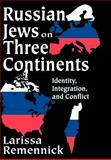 Russian Jews on Three Continents : Identity, Integration, and Conflict, Remennick, Larissa, 0765803402