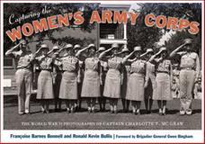 Capturing the Women's Army Corps, Françoise Barnes Bonnell and Ronald Kevin Bullis, 0826353401