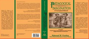 Pedagogical Imagination : Volume II: Using the Master's Tools to Inform Conceptual Leadership, Engaged Scholarship and Social Action, Gordon, Edmund W., 0883783401