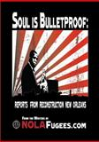 Soul Is Bulletproof : Reports from Reconstruction New Orleans, NOLAfugees, 0981933408