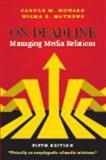 On Deadline : Managing Media Relations, Howard, Carole M. and Mathews, Wilma K., 1478603402