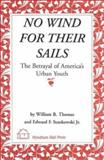 No Wind for Their Sails : The Betrayal of America's Urban Youth, Thomas, William B. and Stankowski, Edward F., 1556053401