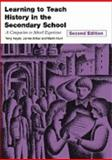 Learning to Teach History in the Secondary School : A Companion to School Experience, Arthur, James, 0415253403