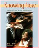 Knowing How : Researching and Writing Nonfiction, 3-8, McMackin, Mary C. and Siegel, Barbara S., 1571103406