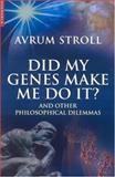 Did My Genes Make Me Do It?, Avrum Stroll, 1851683402