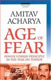 The Age of Fear : Power versus Principle in the War on Terror, Acharya, Amitav, 9812103406