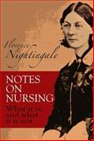 Notes on Nursing : What It Is, and What It Is Not, Nightingale, Florence, 048622340X
