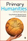 Primary Humanities : Learning Through Enquiry, Pickford, Tony and Garner, Wendy, 0857023403