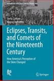 Eclipses, Transits, and Comets of the Nineteenth Century : How America's Perception of the Skies Changed, Cottam, Stella and Orchiston, Wayne, 3319083406