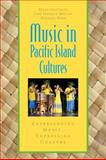 Music in Pacific Island Cultures : Experiencing Music, Expressing Culture, Diettrich, Brian and Freeman Moulin, Jane, 0199733406