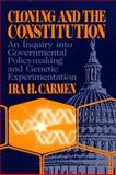 Cloning and the Constitution : An Inquiry into Governmental Policy Making and Genetic Experimentation, Carmen, Ira H., 0299103404