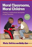 Moral Classrooms, Moral Children : Creating a Constructivist Atmosphere in Early Education, DeVries, Rheta and Zan, Betty, 0807753408