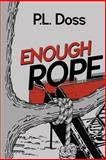 Enough Rope, P. L. Doss, 0989093409