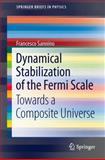 Dynamical Stabilization of the Fermi Scale : Towards a Composite Universe, Sannino, Francesco, 3642333400