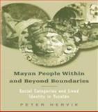 Mayan People Within and Beyond Boundaries : Social Categories and Lived Identity in Yucatan, Hervik, Peter, 9057023407