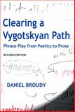 Clearing A Vygotskyan Path : Phrase Play from Poetics to Prose, Daniel Broudy, 0982053401
