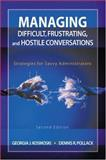Managing Difficult, Frustrating, and Hostile Conversations : Strategies for Savvy Administrators, Pollack, Dennis R. and Kosmoski, Georgia J., 1412913403