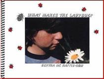 What Makes the Ladybug?, Bertha McHaffie-Gow, 1552123405