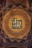 A Map of the Divine Subtle Faculty : The Concept of the Heart in the Works of Ghazali, Said Nursi, and Fethullah Gülen, Seker, Mehmet Yavuz, 1597843407