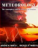 Meteorology : The Atmosphere and the Science of Weather, Moran, Joseph M. and Morgan, Michael D., 0023833416