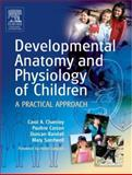 Developmental Anatomy and Physiology of Children : A Practical Approach, Carson, Pauline, 0443073414