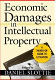 Economic Damages in Intellectual Property : A Hands-On Guide to Litigation, Slottje, Daniel, 0471793418