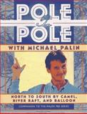 Pole to Pole : North to South by Camel, River Raft, and Balloon, Palin, Michael, 0912333413