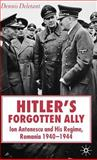 Hitler's Forgotten Ally : Ion Antonescu and His Regime, Romania, 1940-1944, Deletant, Dennis, 1403993416